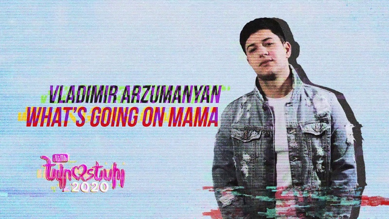 Vladimir Arzumanyan What's Going On Mama Official Audio Depi Evratesil 2020