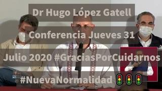 Dr Hugo López Gatell Conferencia Jueves 31 Julio 2020 #GraciasPorCuidarnos #NuevaNormalidad 🚦🚦🚦