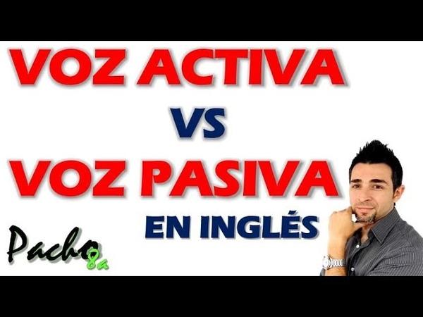 Explicación detallada de la VOZ ACTIVA y PASIVA en inglés - Passive Voice