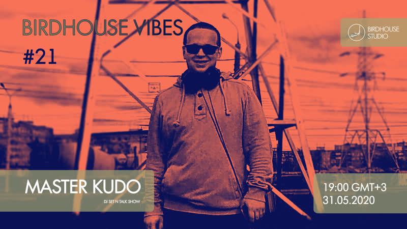 Birdhouse vibes 21 Master Kudo djing techno
