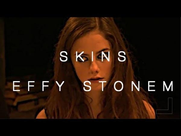 {Skins} Effy Stonem || Stay High