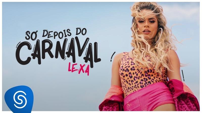 Lexa - Só Depois Do Carnaval (Clipe Oficial)