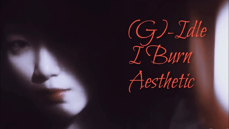 (G)-IDLE - I Burn Aesthetic Edit