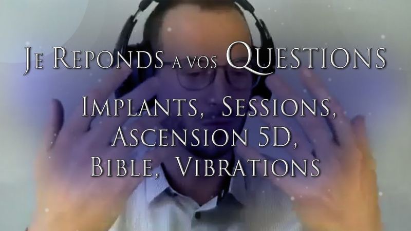 111 REPONSES Implants Sessions Ascension 5D Bible Vibrations JE REPONDS A VOS QUESTIONS