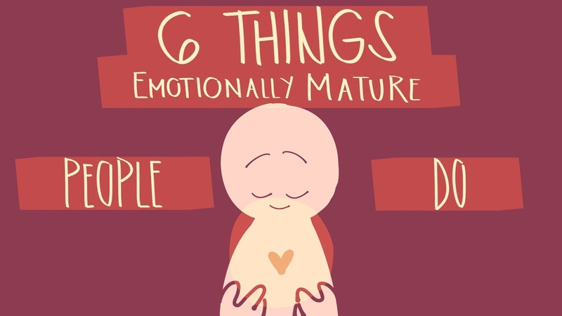 6 Things Emotionally Mature People Do