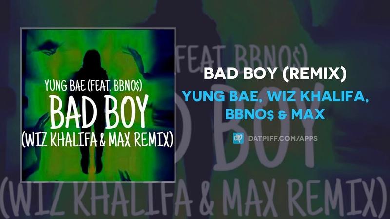 Yung Bae Wiz Khalifa bbno$ MAX Bad Boy Remix AUDIO