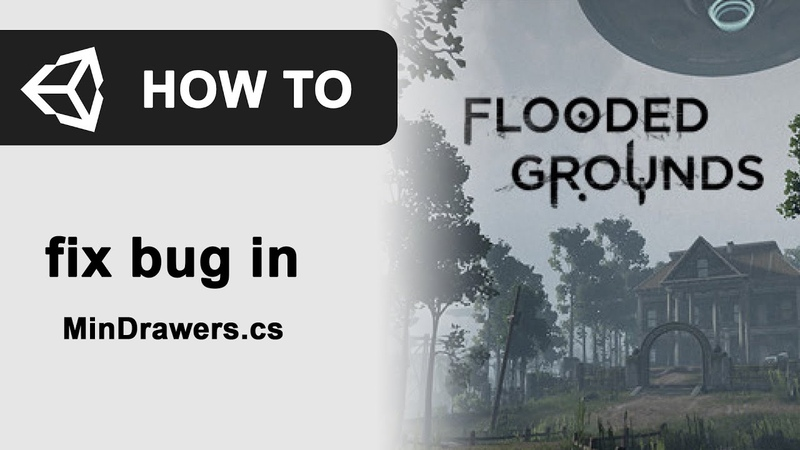 How to Fix bug with Flooded Grounds Assets in Unity file MinDrawers.cs