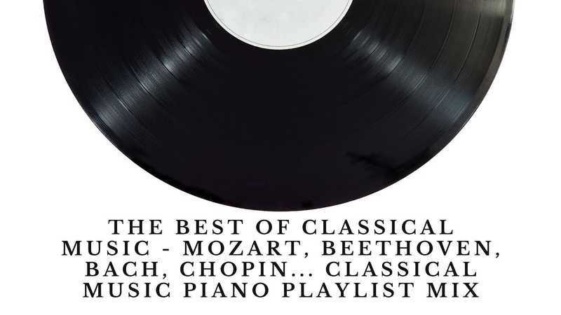 THE BEST OF CLASSICAL MUSIC Mozart Beethoven Bach Chopin.. Music Piano Playlist Mix