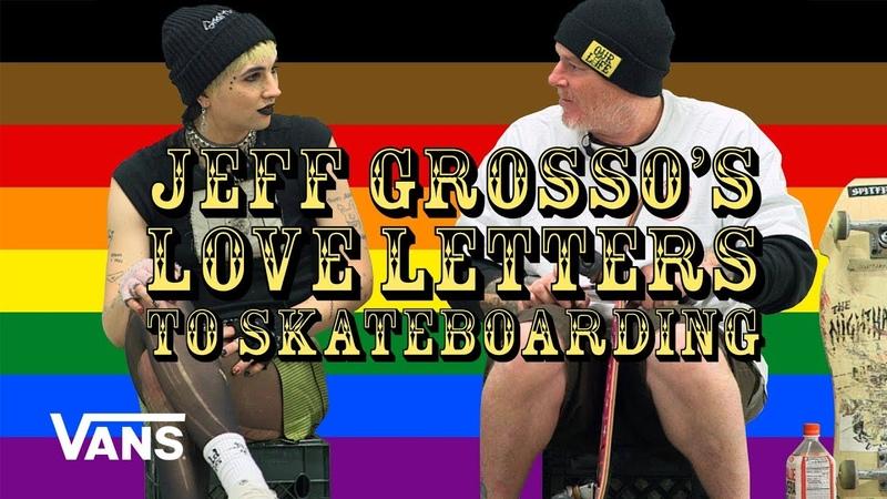 Loveletter To LGBTQ Jeff Grosso's Loveletters to Skateboarding VANS