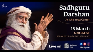 Sadhguru Darshan Live From Isha Yoga Center - 15 Mar 6.20PM IST