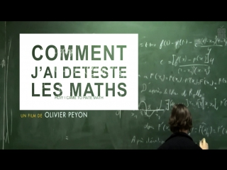 Как я возненавидел математику / Comment j'ai dtest les maths / 2013