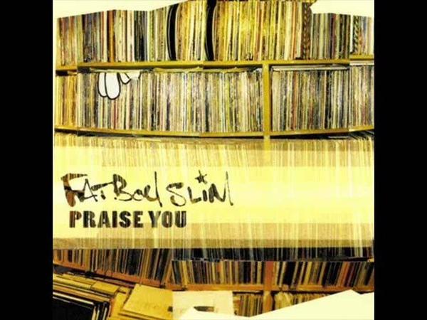 Fatboy Slim - Praise You [MONO Radio Edit]