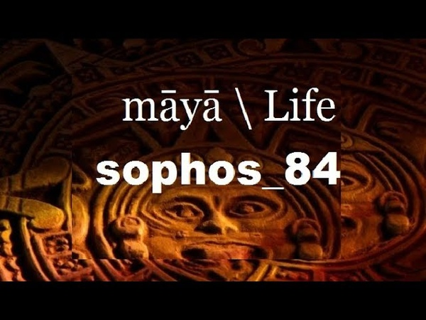Sophos_84 - Maya Life \ майа жизнь