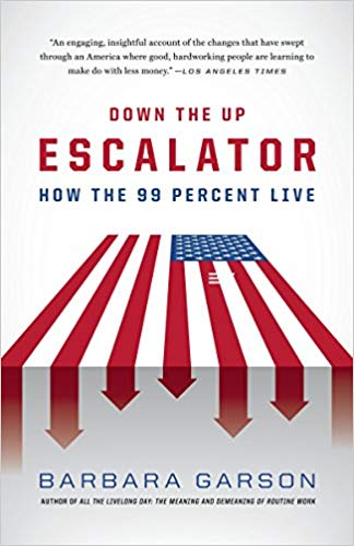 Down the Up Escalator How the 99 Percent Live by Barbara Garson