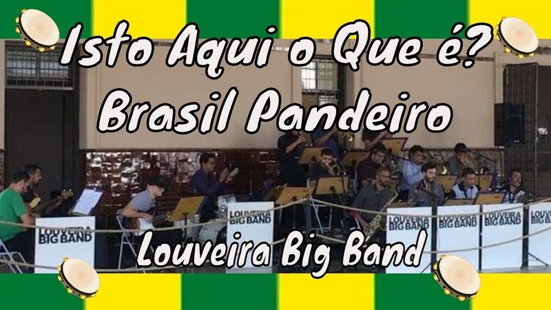 Isto Aqui o Que é Brasil Pandeiro - Louveira Big Band