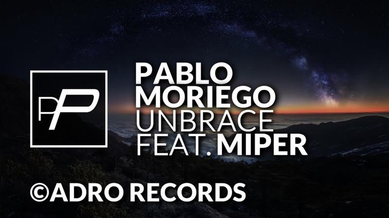 Pablo Moriego Feat Miper Unbrace Original Mix PREMIERE