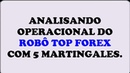 Analisando Operacional do Robô TOP Forex com 5 Martingales