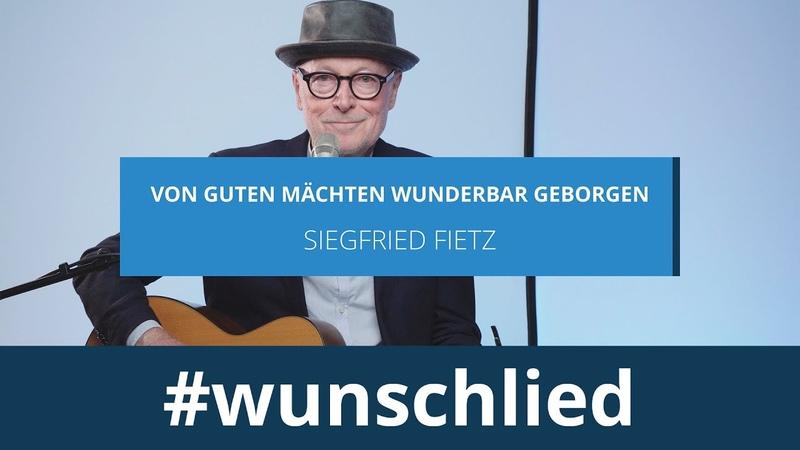 Siegfried Fietz singt 'Von guten Mächten wunderbar geborgen' mit Gitarre · wunschlied