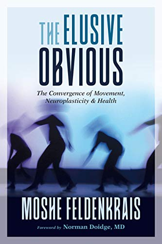 The Elusive Obvious The Convergence of Movement  Neuroplasticity  and Health by Moshe Feldenkrais   40 z-lib.org  41  UserUpload.Net