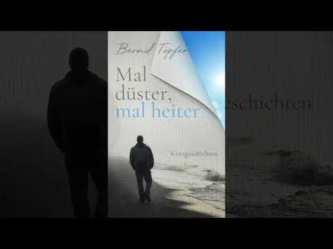 Mal düster mal heiter Kurzgeschichten Bernd Töpfer
