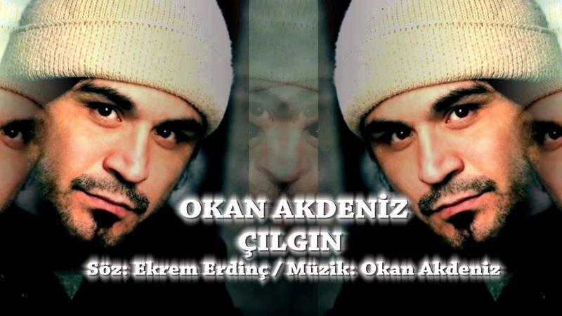 Okan Akdeniz 'Çılgın' Söz Ekrem Erdinç Müzik Okan Akdeniz